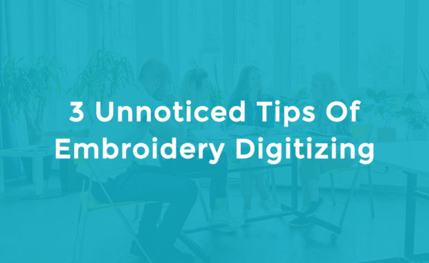 3 Unnoticed Tips Of Embroidery Digitizing